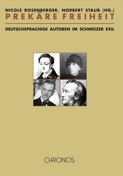 Prekäre Freiheit. Deutschsprachige Autoren im Schweizer Exil