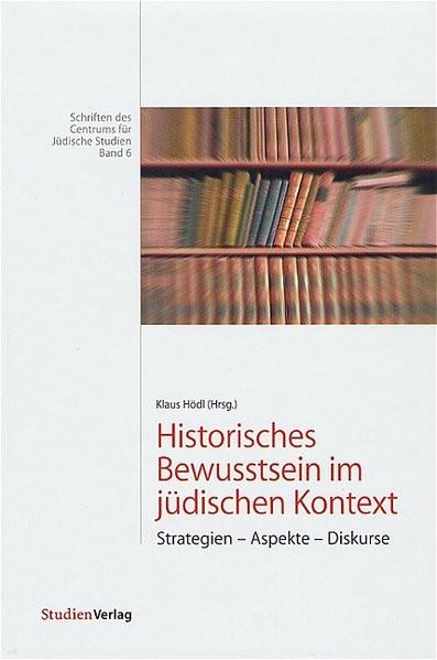 Historisches Bewusstsein im jüdischen Kontext. Strategien - Aspekte - Diskurse