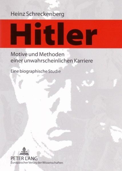 Hitler - Motive und Methoden einer unwahrscheinlichen Karriere