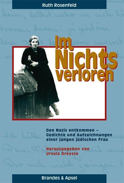 Im Nichts verloren. Den Nazis entkommen - Gedichte und Aufzeichnungen einer jungen jüdischen Frau