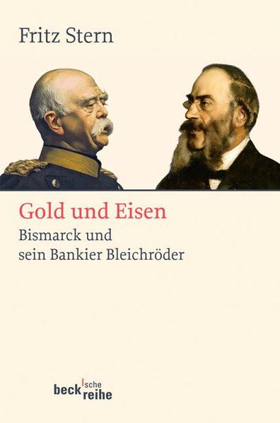 Gold und Eisen. Bismarck und sein Bankier Bleichröder