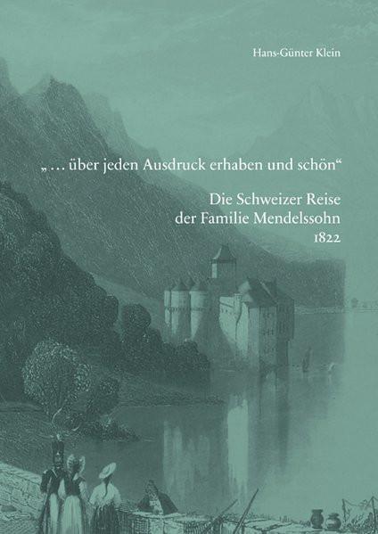 """""""...über allen Ausdruck erhaben und schön"""". Die Familie Mendelssohn 1822 in der Schweiz"""