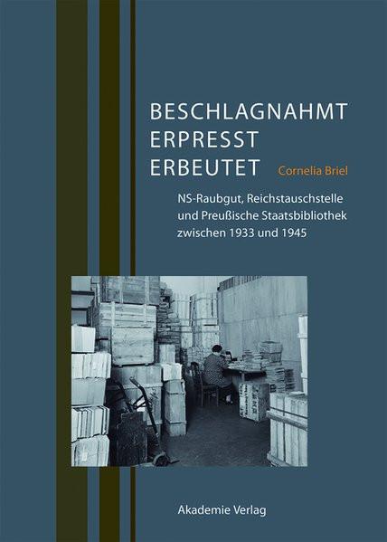 """""""Beschlagnahmte Bücher"""". Reichstauschstelle und Preußische Staatsbibliothek zwischen 1933 und 1945"""