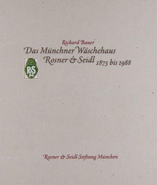 Das Münchner Wäschehaus Rosner & Seidl 1873 bis 1988