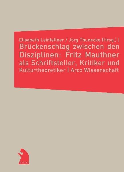 Brückenschlag zwischen den Disziplinen: Fritz Mauthner als Schriftsteller, Kritiker und Kulturtheore