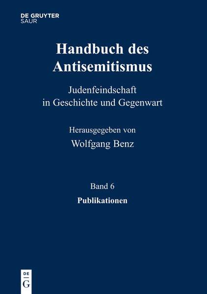 Handbuch des Antisemitismus. Judenfeindschaft in Geschichte und Gegenwart