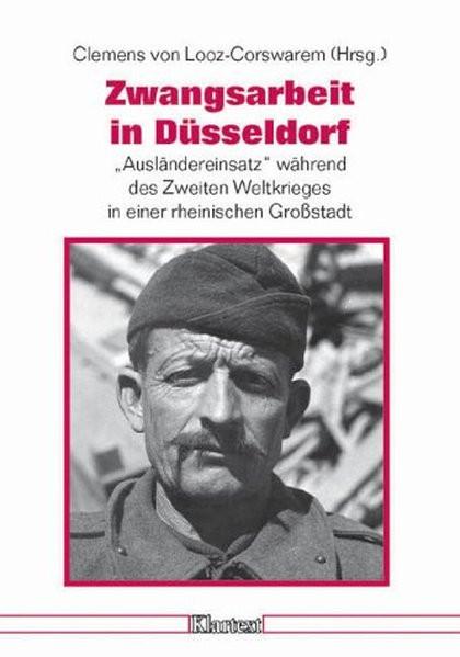 """Zwangsarbeit in Düsseldorf. """"Ausländereinsatz"""" während des Zweiten Weltkrieges in einer rheinischen"""