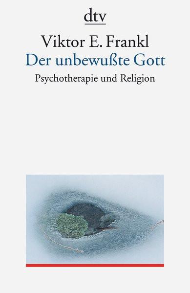 Der unbewußte Gott. Psychotherapie und Religion
