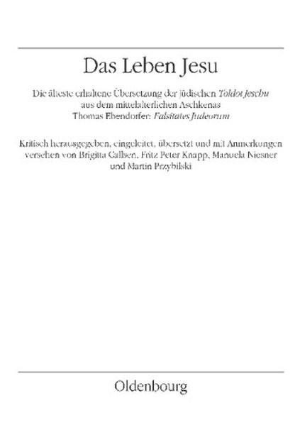 Das jüdische Leben Jesu - Toldot Jeschu. Die älteste lateinische Übersetzung in den Falsitates Judeo