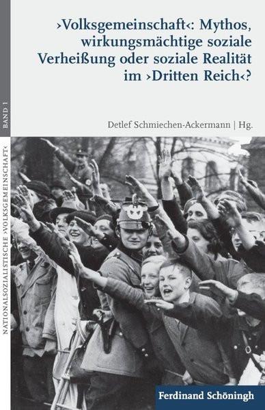 """""""Volksgemeinschaft"""": Mythos, wirkungsmächtige soziale Verheißung oder soziale Realität im """"Dritten R"""