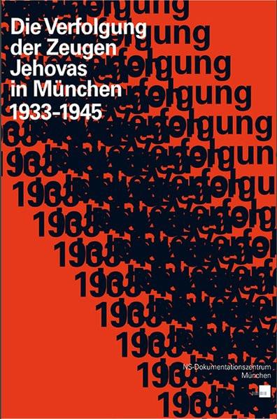 Die Verfolgung der Zeugen Jehovas in München 1933–1945