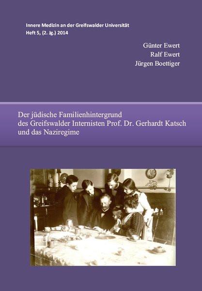Der jüdische Familienhintergrund des Greifswalder Internisten Prof. Dr. Gerhardt Katsch und das Nazi
