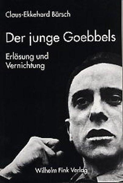 Der junge Goebbels. Erlösung und Vernichtung