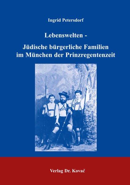Lebenswelten - Jüdische bürgerliche Familien im München der Prinzregentenzeit