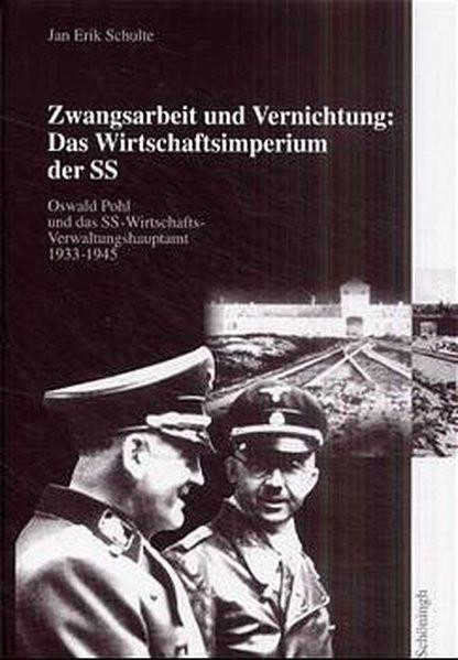 Zwangsarbeit und Vernichtung: Das Wirtschaftsimperium der SS
