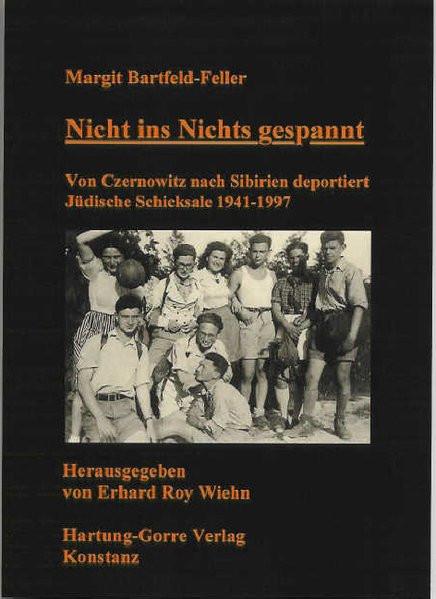 Nicht ins Nichts gespannt. Von Czernowitz nach Sibirien deportiert. Jüdische Schicksale 1941-1997