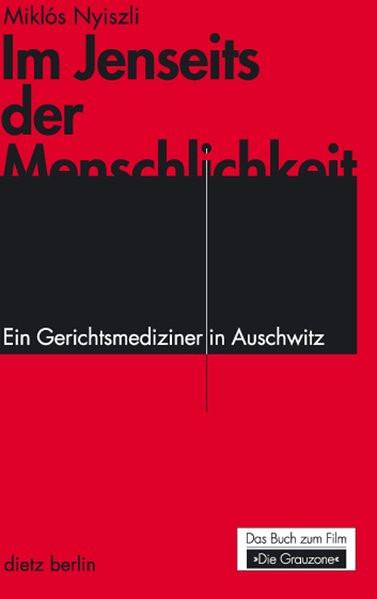 Im Jenseits der Menschlichkeit. Ein Gerichtsmediziner in Auschwitz