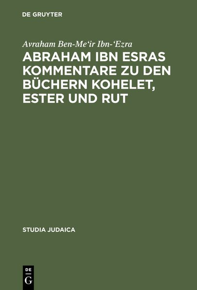 Abraham ibn Esras Kommentare zu den Büchern Kohelet, Ester und Rut. Übersetzung von drei Bibelkommen