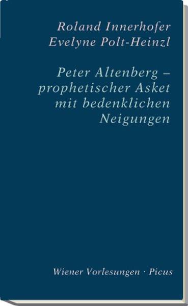 Peter Altenberg - prophetischer Asket mit bedenklichen Neigu