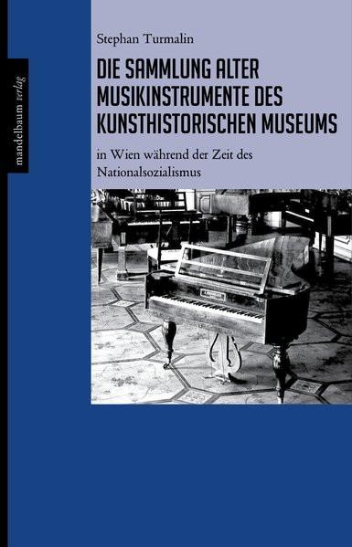 Die Sammlung alter Musikinstrumente des Kunsthistorischen Museums