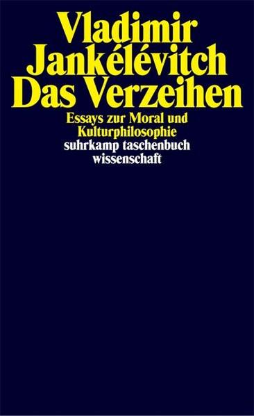 Das Verzeihen. Essays zur Moral und Kulturphilosophie