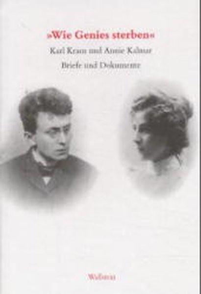 """""""Wie Genies sterben"""". Karl Kraus und Annie Kalmar"""