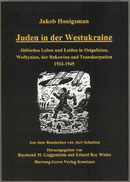 Juden in der Westukraine. Jüdisches Leben und Leiden in Ostgalizien, Wolhynien, der Bukowina und Tra