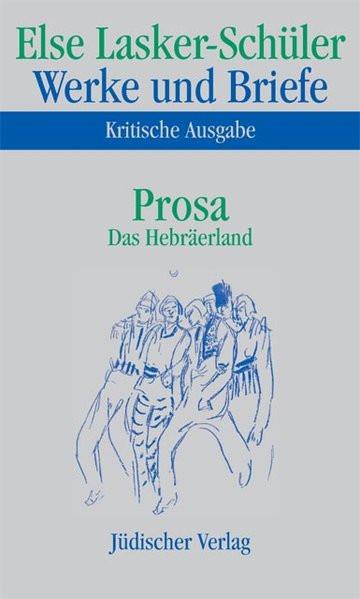 Werke und Briefe. Bd. 5: Prosa. Das Hebräerland