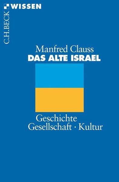 Das Alte Israel. Geschichte - Gesellschaft - Kultur
