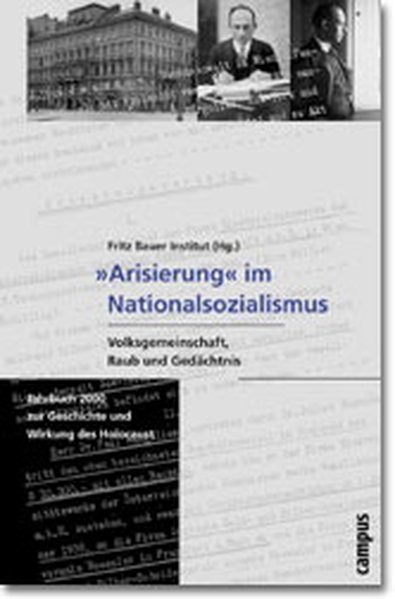 Arisierung im Nationalsozialismus. Volksgemeinschaft, Raub und Gedächtnis