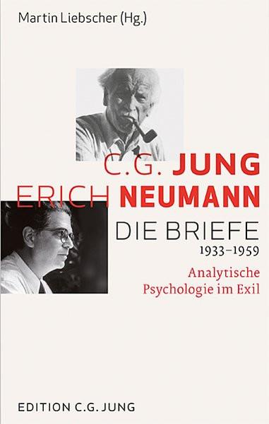 C. G. Jung und Erich Neumann: Die Briefe 1934-1960