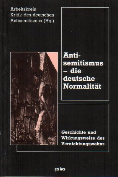 Antisemitismus - die deutsche Normalität. Geschichte und Wirkungsweise des Vernichtungswahns