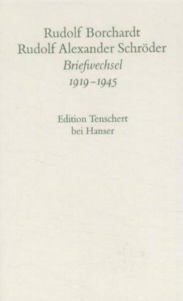 Rudolf Borchardt/Rudolf Alexander Schröder: Briefwechsel 1919-1945