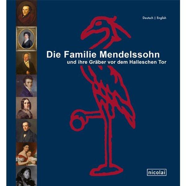 Die Familie Mendelssohn und ihre Gräber vor dem Halleschen Tor