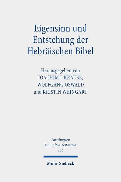 Eigensinn und Entstehung der Hebräischen Bibel