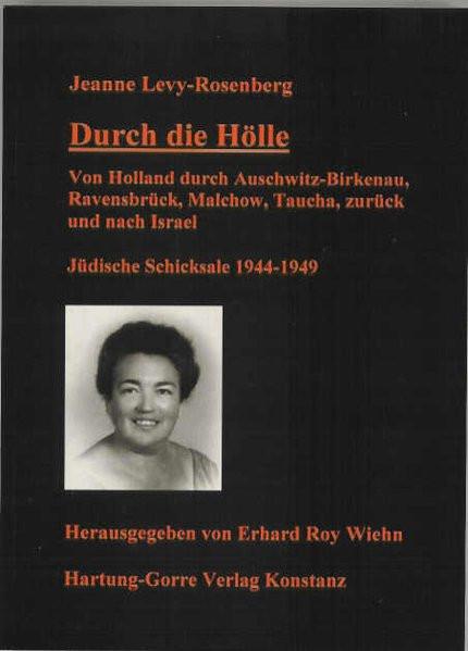 Durch die Hölle. Von Holland durch Auschwitz-Birkenau, Ravensbrück, Malchow, Taucha, zurück und nach