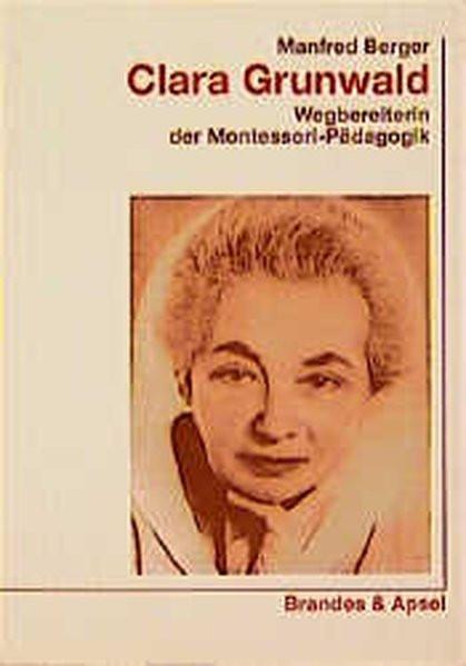 Clara Grunwald. Wegbereiterin der Montessori-Pädagogik