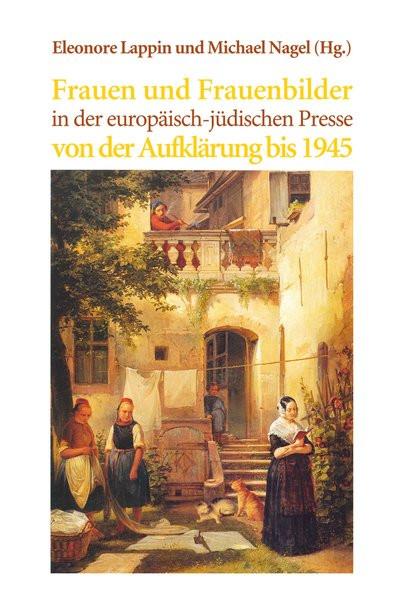 Frauen und Frauenbilder in der europäisch-jüdischen Presse von der Aufklärung bis heute