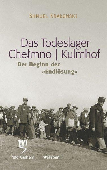 "Das Todeslager Chelmno/Kulmhof - Der Beginn der ""Endlösung"""