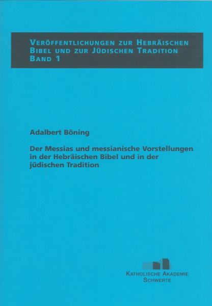 Der Messias und messianische Vorstellungen in der Hebräischen Bibel und in der jüdischen Tradition