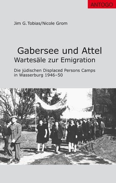 Gabersee und Attel: Wartesäle zur Emigration