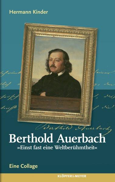 """Berthold Auerbach. """"Einst fast eine Weltberühmtheit"""""""
