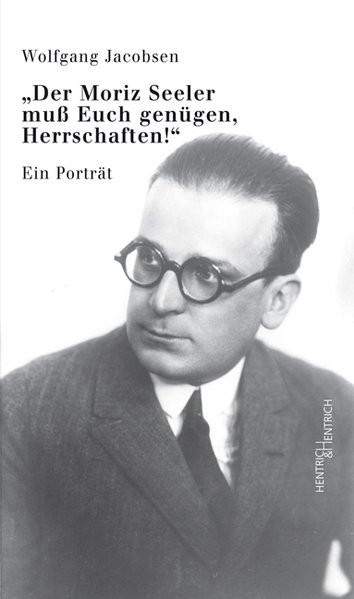 """""""Der Moriz Seeler muss Euch genügen. Herrschaften!"""""""