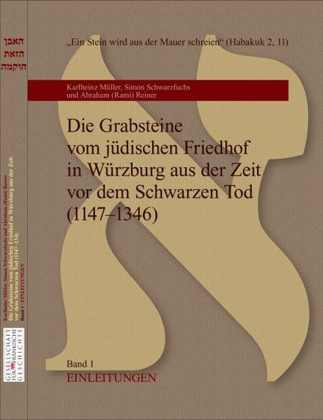 Die Grabsteine vom jüdischen Friedhof Würzburg aus der Zeit vor dem Schwarzen Tod (1147-1346)