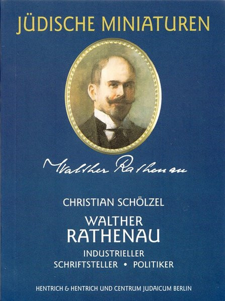 Walther Rathenau. Industrieller - Schriftsteller - Politiker