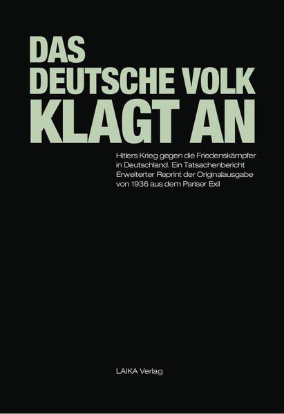 Das deutsche Volk klagt an: Hitlers Krieg gegen die Friedenskämpfer in Deutschland