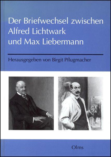 Der Briefwechsel Alfred Lichtwark - Max Liebermann