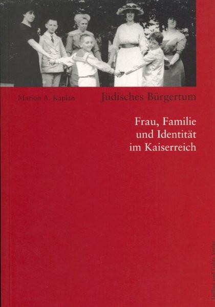 Jüdisches Bürgertum. Frau, Familie und Identität im Kaiserreich
