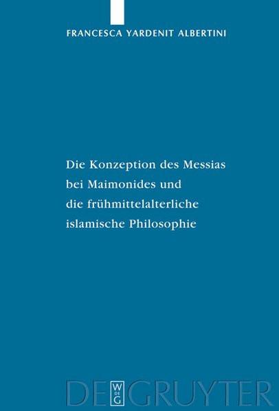 Die Konzeption des Messias bei Maimonides und die frühmittelalterlich islamische Philosophie
