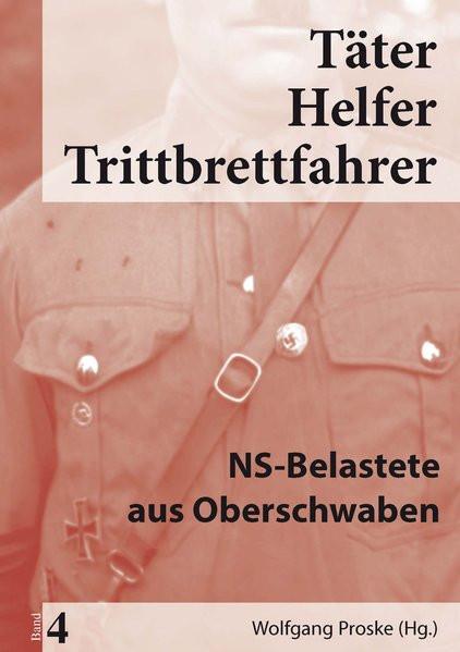 Täter, Helfer, Trittbrettfahrer: NS-Belastete aus Oberschwaben